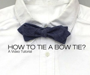 How to tie a Bow Tie – A Video Tutorial