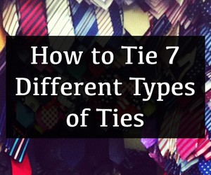 How to Tie 7 Different Types of Ties