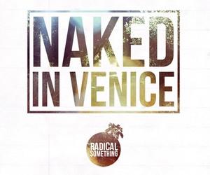 Radical Something - Naked In Venice (Video)