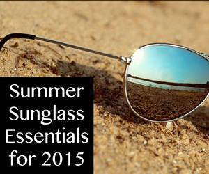 Summer Sunglass Essentials for 2015