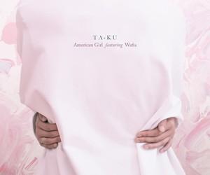 Listen: Ta-ku – American Girl (feat. Wafia)